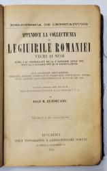 APPENDICE LA COLECTIUNEA DE LEGIUIRILE ROMANIEI VECHI SI NOI de IOAN M. BUJOREANU, TOM II - BUCURESTI, 1875