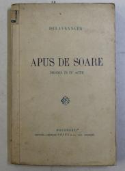 APUS DE SOARE  - DRAMA IN IV ACTE de DELAVRANCEA , EDITIE INTERBELICA