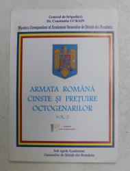 ARMATA ROMANA CINSTE SI PRETUIRE OCTOGENARILOR , VOLUMUL II de CONSTANTIN UCRAIN , 2009