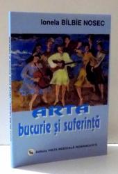 ARTA , BUCURIE SI SUFERINTA de IONELA BILBIE NOSEC , 2005