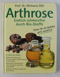 ARTHROSE - ENDLICH SCHMERZFREI DURCH BIO STOFFE von MICHAELA DOLL , 2003