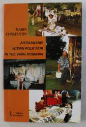 ARTISANSHIP WITHIN FOLK FAIR IN THE 2000s ROMANIA by MARIN CONSTANTIN , 2007