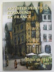 ARTISTES PEINTRES ROUMAINS EN FRANCE AVEC ' SOLEIL DE L 'EST ' 1997- 2004 par MICHEL GAVAZA , 2005