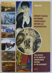 ARTISTII PLASTICI DIN NORDUL TRANSILVANIEI VICTIME ALE HOLOCAUSTULUI  / FINE ARTISTS IN THE NORTH OF TRANSILVANIA VICTIMS OF THE HOLOCAUST de MARIA ZINTZ , EDITIE BILINGVA ROMANA  - ENGLEZA, 2007
