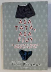 ASA TATA , ASA FIU ? - 12 POVESTIRI DESPRE BAIETI SI TATII LOR , selectate de TONY BRADMAN , 2007