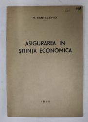 ASIGURAREA IN STIINTA ECONOMICA de M. SANIELEVICI , 1933 , PREZINTA SUBLINIERI SI INSEMNARI *
