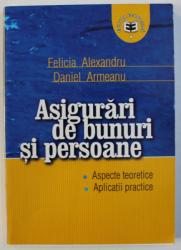 ASIGURARI DE BUNURI SI PERSOANE de FELICIA ALEXANDU si DANIEL ARMEANU , 2003.