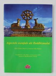 ASPECTELE ESENTIALE ALE BUDDHISMULUI , INVATATURILE A DOI DINTRE CEI MAI REMARCABILI MAESTRI SI BUDDHISMULUI TIBETAN de GHESE RABTEN RINPOCE si GONSAR TULKU RINPOCE