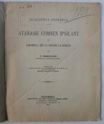 ATANASIE COMNEN IPSILANT SI CHRONICUL SEU CU PRIVIRE LA ROMANI de C . ERBICEANU , 1900