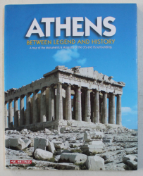 ATHENS BETWEEN LEGEND AND HISTORY  - A TOUR OF THE MONUMENTS OF THE CITY AND ITS SURROUNDINGS , texts MARIA MAVROMATAKI