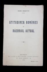 ATITUDINEA ROMANIEI IN RASBOIUL ACTUAL de RADU ROSETTI - BUCURESTI, 1915