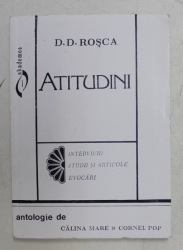 ATITUDINI de D.D. ROSCA , INTERVIURI , STUDII SI ARTICOLE , EVOCARI , antologie de CALINA MARE si CORNEL POP , 1995 , DEDICATIE*