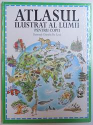 ATLASUL ILUSTRAT AL LUMII PENTRU COPII de ALISON COOPER si ANNE MCRAE , ilustratii de DANIELA DE LUCA