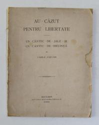AU CAZUT PENTRU LIBERTATE - UN CANTEC DE JALE SI UN CANTEC DE BIRUINTA de VASILE PARVAN , 1919