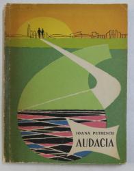 AUDACIA de IOANA PETRESCU , ILUSTRATII de ECATERINA DRAGANOVICI , 1963