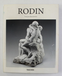 AUGUSTE RODIN  1840 - 1917 by FRANCOIS BLANCHETIERE , 2017