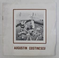 AUGUSTIN COSTINESCU , CATALOG DE EXPOZITIE , PICTURA , GUASE , DESEN , APTRILIE 1986