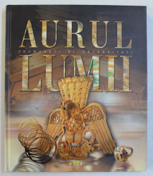 AURUL LUMII  - FRUMUSETI SI CELEBRITATI , traducere din rusa de EMIL IORDACHE si LEONTE IVANOV , 2005