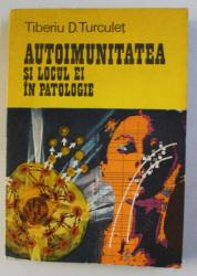 AUTOIMUNITATEA SI LOCUL EI IN PATOLOGIE de TIBERIU D . TURCULET , 1981 , PREZINTA HALOURI DE APA *