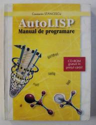 AUTOLISP - MANUAL DE PROGRAMARE de CONSTANTIN STANCESCU , 1996 *NU CONTINE CD