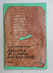 BANATUL IN LUMINA ARHEOLOGIEI VOL. II de LIVIU MARGHITAN , 1980