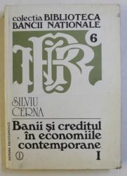 BANII SI CREDITUL IN ECONOMIILE CONTEMPORANE ( ELEMENTE DE ANALIZA MONETARA ) , VOLUMUL I de SILVIU CERNA , 1994