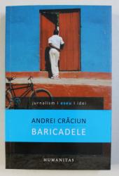 BARICADELE - publicistica 2006 - 2014 de ANDREI CRACIUN , 2014 , DEDICATIE*