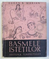 BASMELE ISTETILOR de EUGEN B. MARIAN , ILUSTRATII DE VAL. MUNTEANU , 1957
