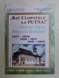 ' BAT CLOPOTELE LA PUTNA ! ' PENTRU EROII NEAMULUI 1877 ...1945 de CONSTANTIN UCRAIN ...IOAN LUCAN , 2010