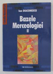 BAZELE MERCEOLOGIEI , VOLUMUL II de ION DIACONESCU , 2002
