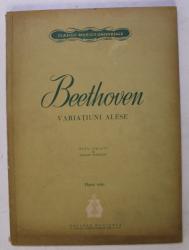 BEETHOVEN , VARIATIUNI ALESE , PIANO SOLO , editie ingrijita de BOGDAN MOROIANU , 1962