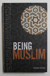 BEING MUSLIM  -  GROUNDWORK GUIDES by HAROON SIDDIQUI , 2010