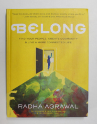 BELONG - FIND YOUR PEOPLE , CREATE COMMUNITY and LIVE A MORE CONNECTED LIFE by RADHA AGRAWAL , 2018