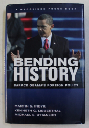 BENDING HISTORY  - BARACK OBAMA 'S FOREIGN POLICY by MARTIN S. INDYK ...MICHAEL E. O 'HANLON , 2009