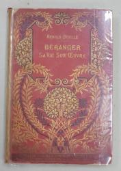 BERANGER  - SA VIE , SON OEUVRE par ARNOLD BOULLE, PARIS 1908