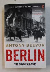 BERLIN , THE DOWNFALL : 1945 by ANTONY BEEVOR , 2017