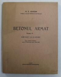 BETONUL ARMAT , GRINZI SI CADRE , CURS PREDAT STUDENTILOR ANULUI IV CONSTRUCTII SERIA 1944 - 1955 , PARTEA A III - A de M. D. HANGAN , 1945