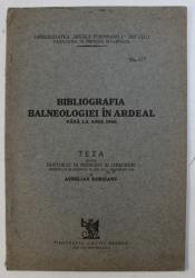 BIBLIOGRAFIA BALNEOLOGIEI IN ARDEAL PANA LA ANUL 1900 , de AURELIAN BORSIANU , 1932