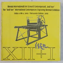 BIENALA INTERNATIONALA DE GRAVURA CONTEMPORANA IOSIF ISER , EDITIA A XIII - a , 2019 / THE IOSIF ISER INTERNATIONAL CONTEMPORARY ENGRAVING BIENNIAL EXHIBITION , THIRTEENTH EDITION 2019