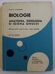 BIOLOGIE  - ANATOMIA , FIZIOLOGIA SI IGIENA OMULUI - MANUAL PENTRU ANUL III LICEU , CLASE SPECIALE de IOAN C. VOICULESCU , 1972