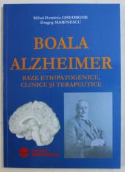 BOALA ALZHEIMER , BAZE ETIOPATOGENICE , CLINICE SI TERAPEUTICE de MIHAI DUMITRU GHEORGHE si DRAGOS MARINESCU , 2005