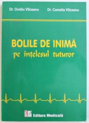 BOLILE DE INIMA PE INTELESUL TUTUROR  de OVIDIU VILCEANU si CAMELIA VILCEANU , EDITIA I , 2011