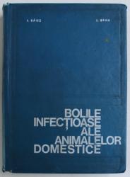 BOLILE INFECTIOASE ALE ANIMALELOR DOMESTICE de I. BAIES , L. BRAN , 1971