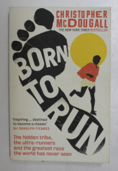 BORN TO RUN - THE HIDDEN TRIBE , THE ULTRA-RUNNERS , AND THE GREATEST RACE THE WORLD HAS NEVER SEEN by CHRISTOPHER McDOUGALL , 2010