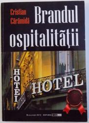 BRANDUL OSPITALITATII de CRISTIAN CARAMIDA , VOL. I , 2012