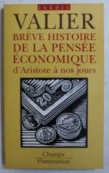 BREVE HISTOIRE DE LA PENSEE ECONOMIQUE D ' ARISTOTE A NOS JOURS par JACQUES VALIER , 2005