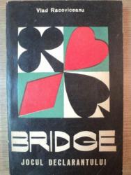 BRIDGE . JOCUL DECLARANTULUI de VLAD RACOVICEANU , 1973