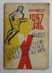 BUCURESTI 1957 - 1948  -  A X-A EDITIE JUBILIARA A CAMPIONATELOR INTERNATIONALE DE ATLETISM ALE R.P.R. de ROMEO VILARA  , APARUTA IN 1957 , CONTINE INSEMNARI CU STILOUL SI URME DE UZURA *