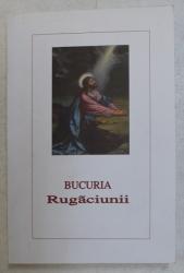 BUCURIA RUGACIUNII , EDITIA A III - A , editie ingrijita de VICTORIA MAN - NICOLAE , 2008