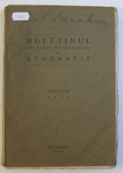 BULETINUL SOCIETATII REGALE ROMANE DE GEOGRAFIE , TOMUL XLIII, 1924 - BUCURESTI, 1925